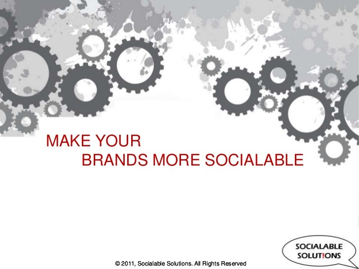 MAKE YOURBRANDS MORE SOCIALABLE<br />© 2011, Socialable Solutions. All Rights Reserved <br />