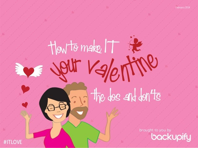 February 2014  How to make IT  r val e n t ine ou y  the dos and don'ts brought to you by  #ITLOVE