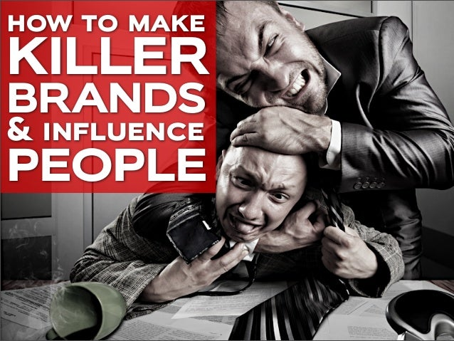 how to make KILLER BRANDS & influence PEOPLE