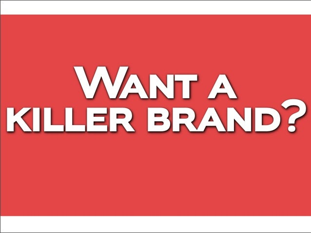 Creating a winning brand: How to make killer brands and influence people Slide 2