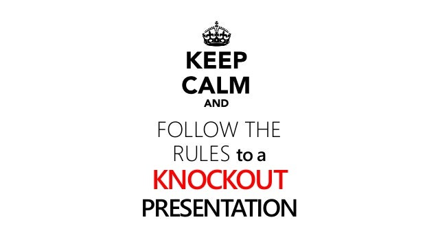 FOLLOW THE RULES to a KNOCKOUT PRESENTATION