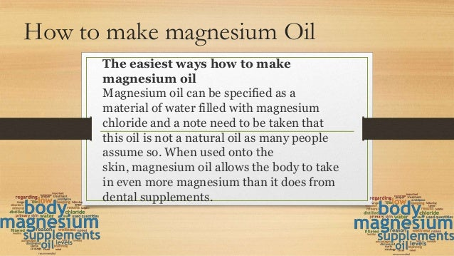 How to make magnesium Oil The easiest ways how to make magnesium oil Magnesium oil can be specified as a material of water...