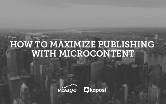 HOW TO MAXIMIZE PUBLISHING WITH MICROCONTENT