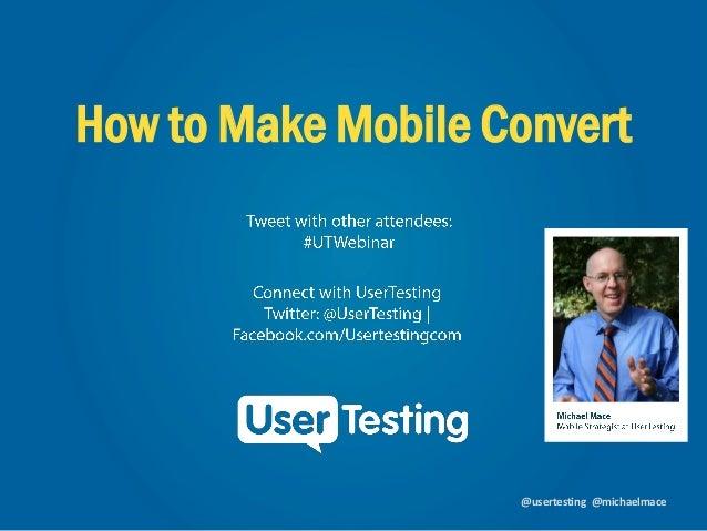 @usertesting @michaelmace How to Make Mobile Convert