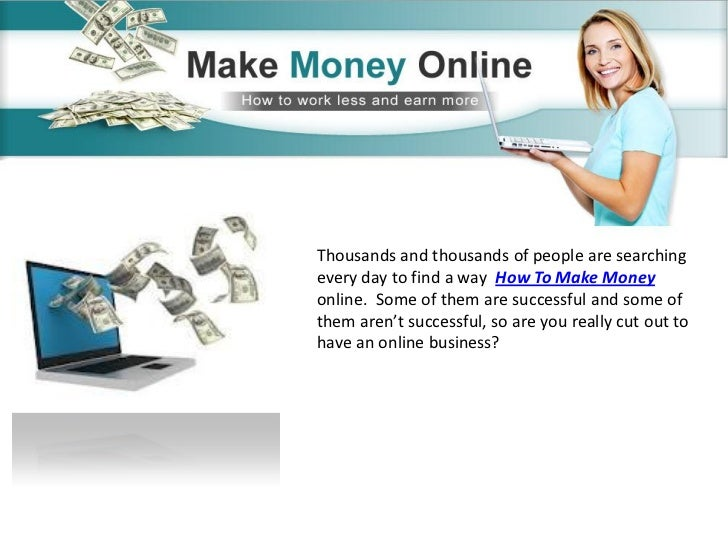 Thousands and thousands of people are searchingevery day to find a way How To Make Moneyonline. Some of them are successfu...