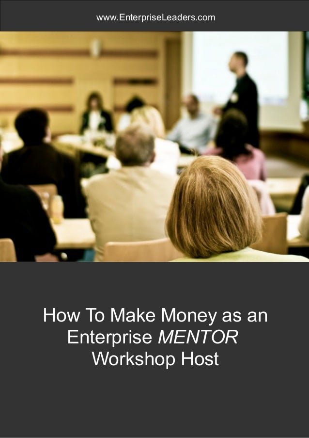 www.enterpriseleaders.com Page 1 www.EnterpriseLeaders.com How To Make Money as an Enterprise MENTOR Workshop Host