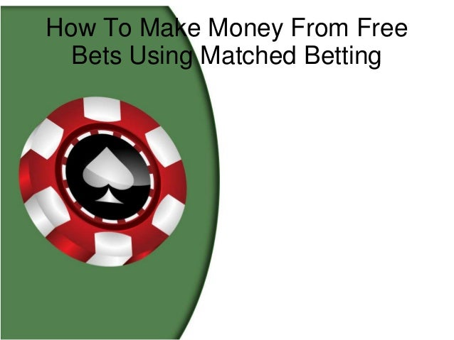 How To Make Money From Free Bets Using Matched Betting