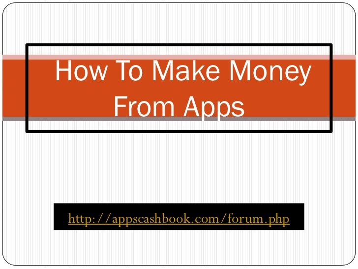 How To Make Money    From Appshttp://appscashbook.com/forum.php
