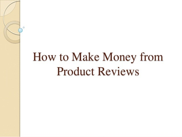 How to Make Money fromProduct Reviews