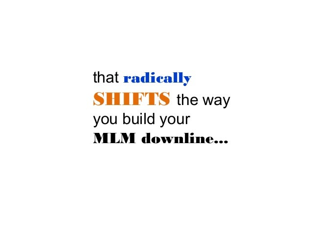 that radically SHIFTS the way you build your MLM downline...