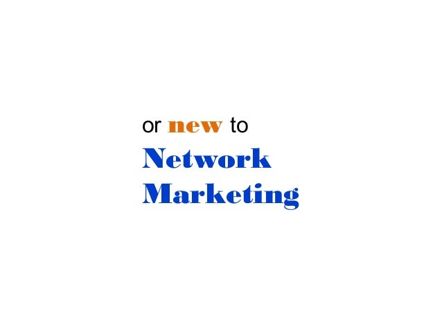 or new to  Network Marketing