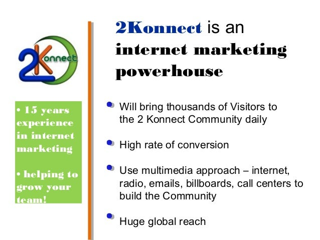 2Konnect is an internet marketing powerhouse • 15 years experience in internet marketing  Will bring thousands of Visitors...