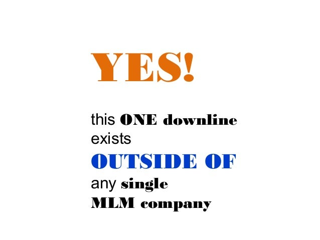 YES! this ONE downline exists  OUTSIDE OF any single MLM company
