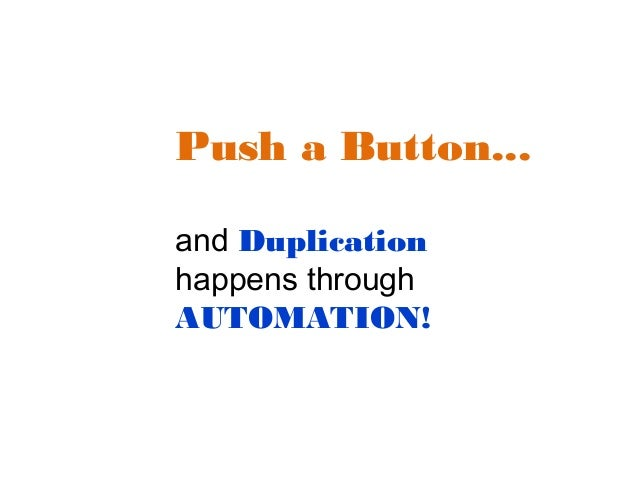 Push a Button... and Duplication happens through AUTOMATION!