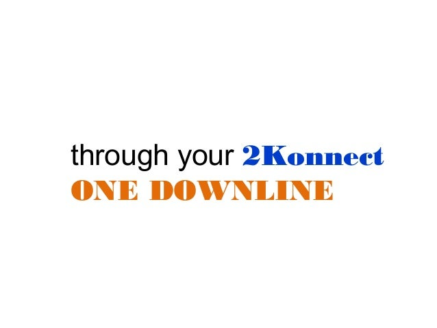 2Konnect vs traditional MLM companies Only need 2 personally Sponsored Members • Use the same team structure over and over...