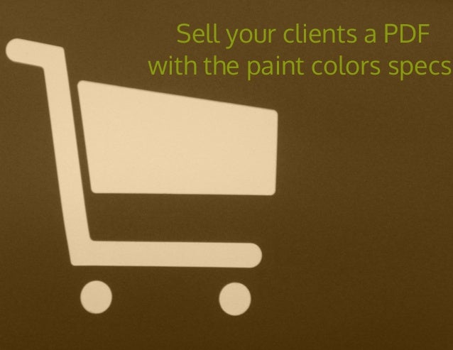 Sell your clients a PDF with the paint colors specs.
