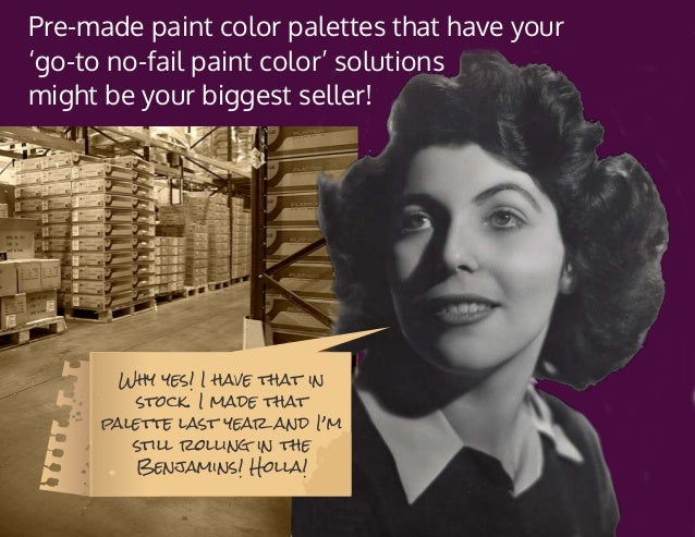 Pre-made paint color palettes that have your 'go-to no-fail paint color' solutions might be your biggest seller! Why yes! ...