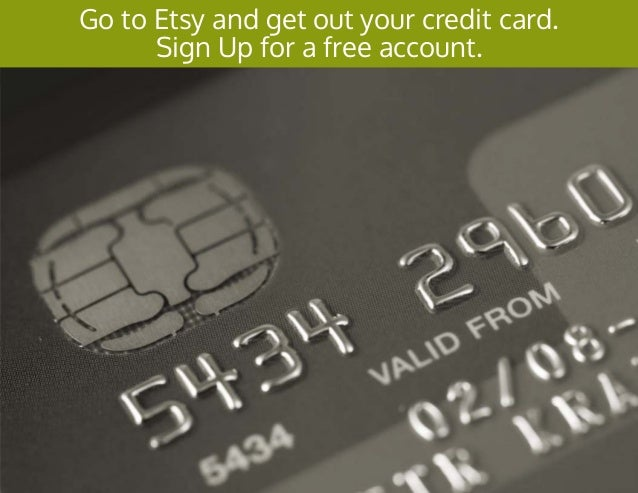 Go to Etsy and get out your credit card. Sign Up for a free account.