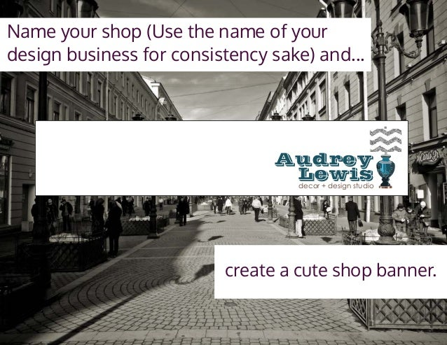 Name your shop (Use the name of your design business for consistency sake) and... Audrey Lewis decor + design studio creat...