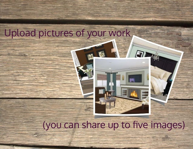 Upload pictures of your work (you can share up to five images)