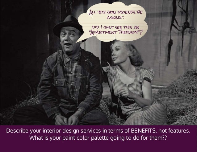 Describe your interior design services in terms of BENEFITS, not features. What is your paint color palette going to do fo...
