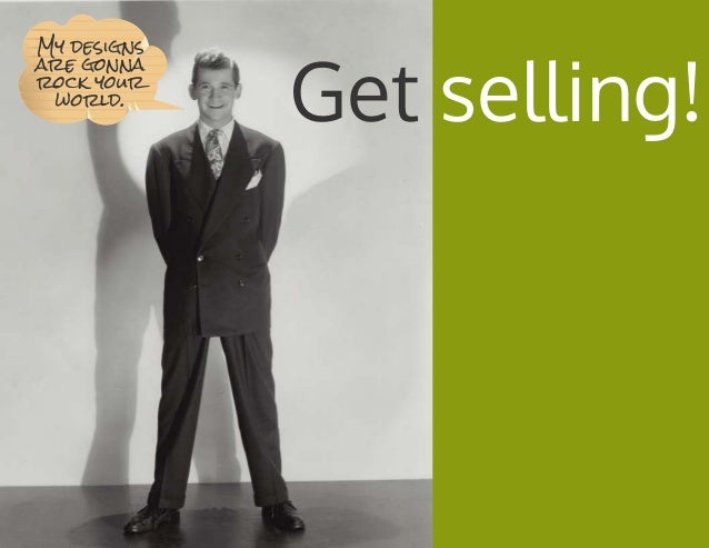 Get selling! My designs are gonna rock your world.