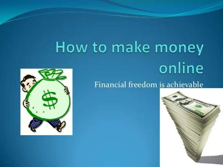 How to make money online<br />Financial freedom is achievable <br />