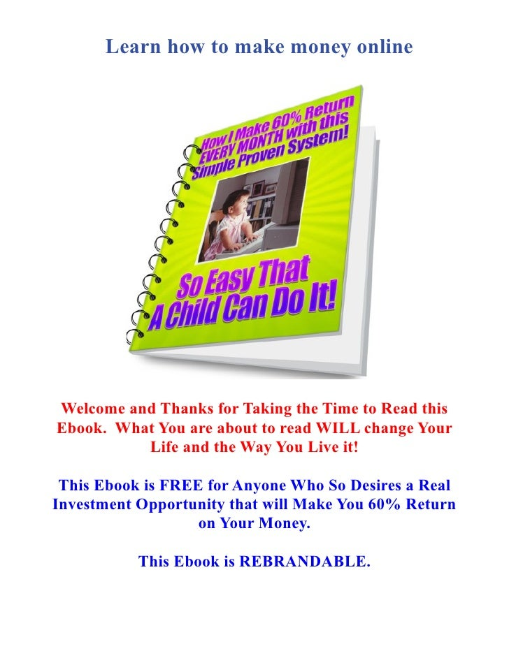 Learn how to make money onlineWelcome and Thanks for Taking the Time to Read thisEbook. What You are about to read WILL ch...