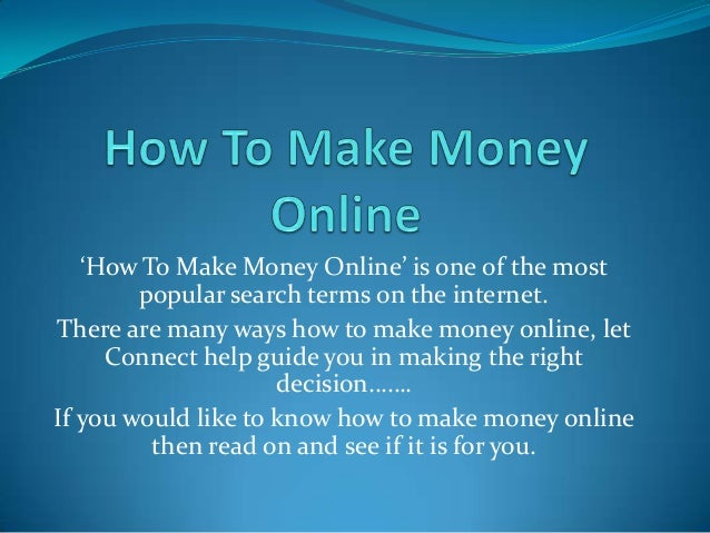 'How To Make Money Online' is one of the most        popular search terms on the internet.There are many ways how to make ...