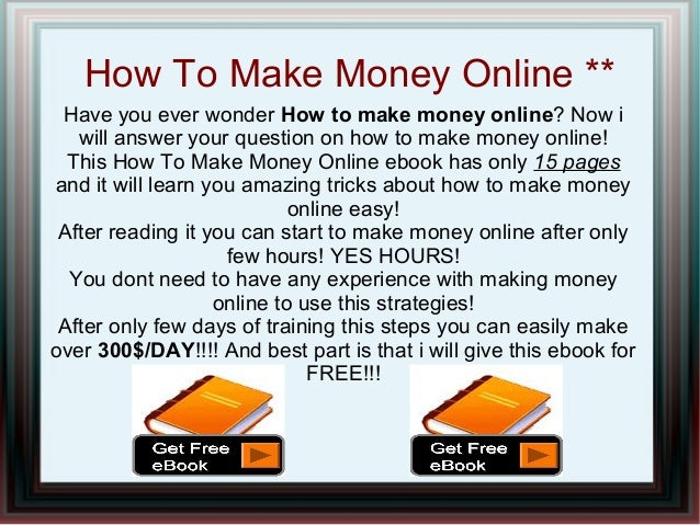 How To Make Money Online ** Have you ever wonder How to make money online? Now i   will answer your question on how to mak...