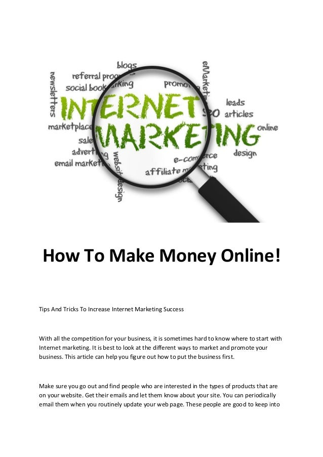 How To Make Money Online! Tips And Tricks To Increase Internet Marketing Success  With all the competition for your busine...