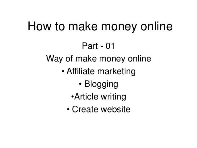 How to make money online  Part - 01  Way of make money online  • Affiliate marketing  • Blogging  •Article writing  • Crea...