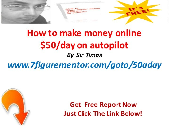 How to make money online      $50/day on autopilot             By Sir Timanwww.7figurementor.com/goto/50aday              ...