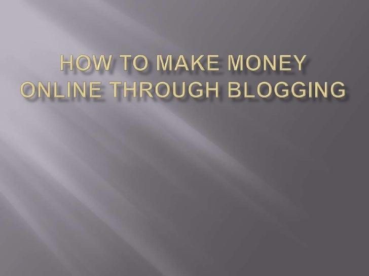 How to Make Money Online Through Blogging<br />