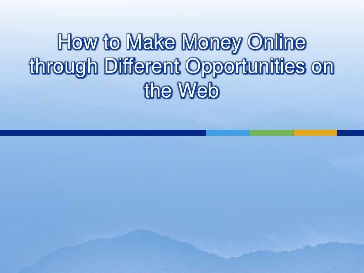 How to Make Money Online through Different Opportunities on the Web<br />