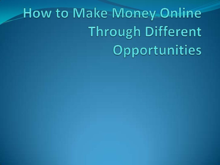 How to Make Money Online Through Different Opportunities<br />