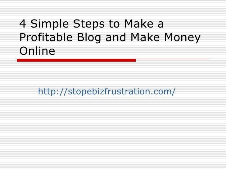 4 Simple Steps to Make a Profitable Blog and Make Money Online      http://stopebizfrustration.com/