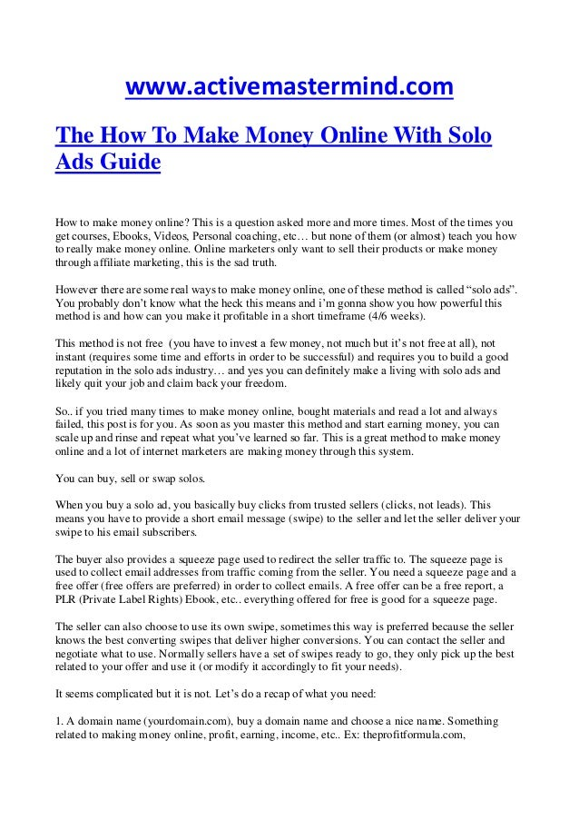 www.activemastermind.comThe How To Make Money Online With SoloAds GuideHow to make money online? This is a question asked ...