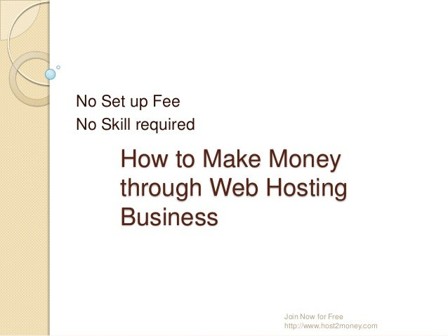 How to Make Money through Web Hosting Business No Set up Fee No Skill required Join Now for Free http://www.host2money.com