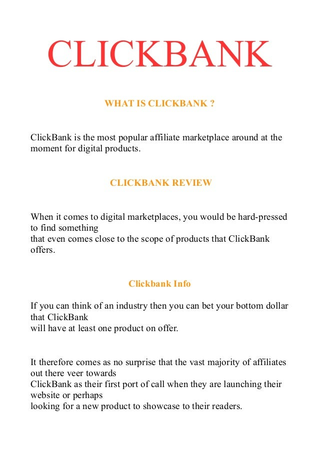 CLICKBANK WHAT IS CLICKBANK ? ClickBank is the most popular affiliate marketplace around at the moment for digital product...