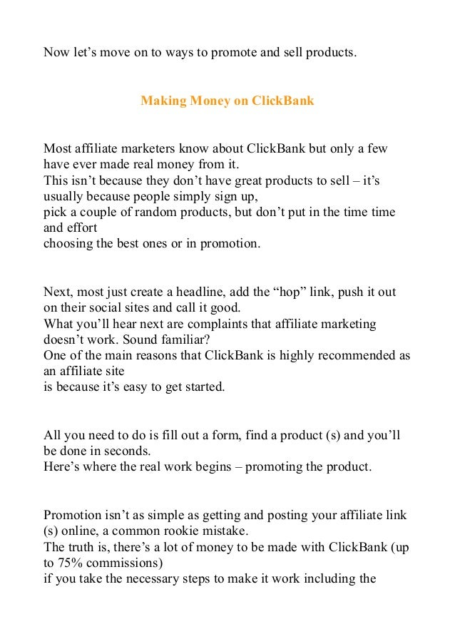 Now let's move on to ways to promote and sell products. Making Money on ClickBank Most affiliate marketers know about Clic...