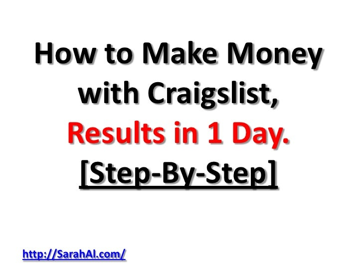 How to Make Money     with Craigslist,    Results in 1 Day.     [Step-By-Step]http://SarahAl.com/