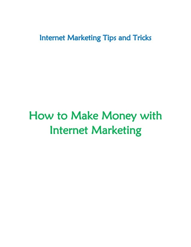 Internet Marketing Tips and Tricks  How to Make Money with Internet Marketing