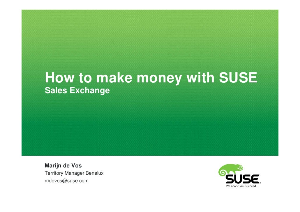 How to make money with SUSESales ExchangeMarijn de VosTerritory Manager Beneluxmdevos@suse.com
