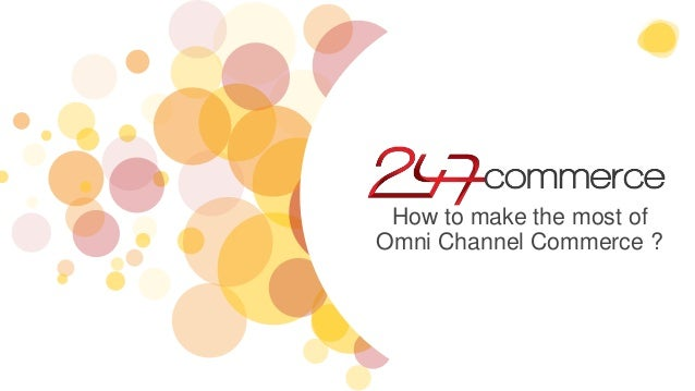 How to make the most of Omni Channel Commerce ?