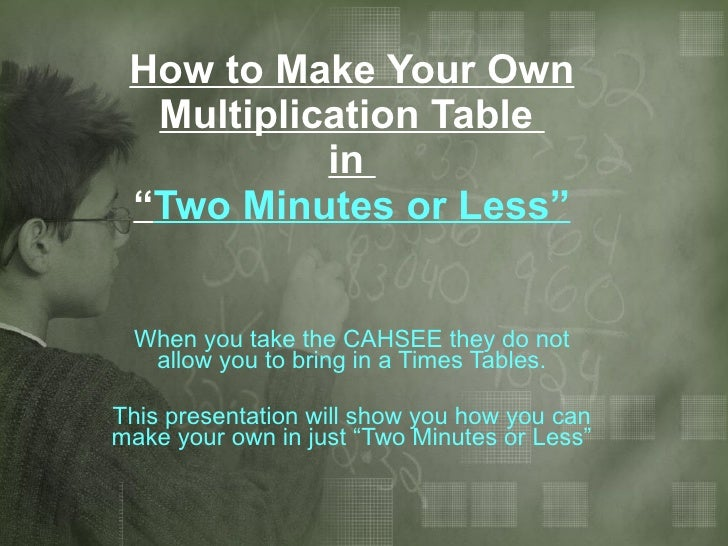 """How to Make Your Own Multiplication Table  in  """" Two Minutes or Less"""" When you take the CAHSEE they do not allow you to br..."""