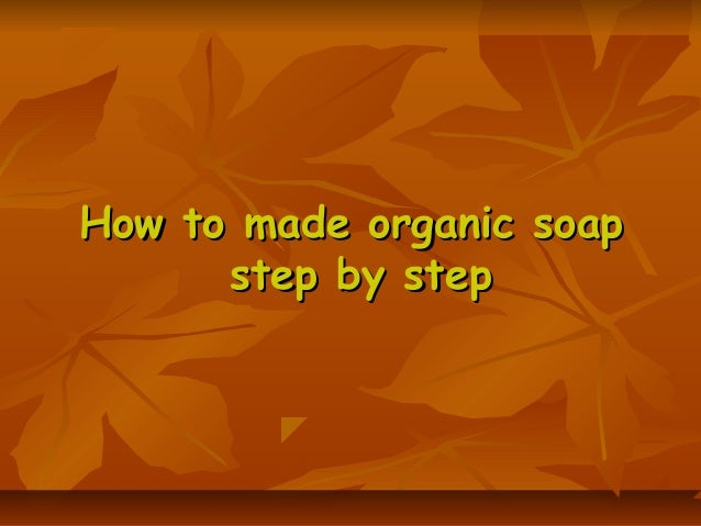 How to made organic soap step by step