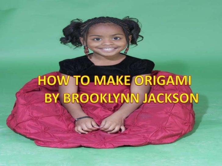 How to make origami  By Brooklynn Jackson