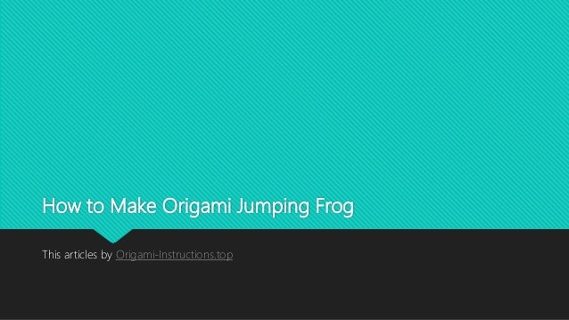 How To Make Origami Jumping Frog