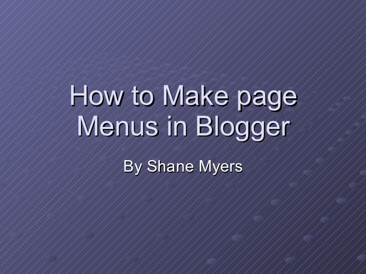 How to Make page Menus in Blogger By Shane Myers